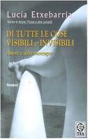 Di tutte le cose visibili e invisibili - L. Etxebarría - Libro Nuovo in offerta!