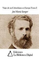 Viajes de un Colombiano en Europa Tomo I by José María Samper (2014, Paperback)