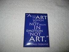 "Paul Cezanne Magnet ""A work of art which did not begin in emotion is not art."""