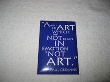 """Paul Cezanne Magnet """"A work of art which did not begin in emot 00004000 ion is not art."""""""