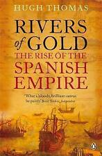 Rivers of Gold: The Rise of the Spanish Empire by Hugh Thomas (Paperback, 2010)