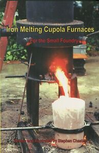 Iron Melting Cupola Furnaces For the Small Foundry by Steve Chastain