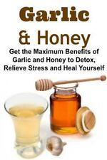 Garlic and Honey: Get the Maximum Benefits of Garlic and Honey to Detox,...