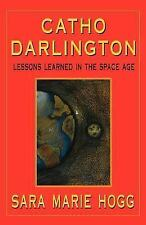 Catho Darlington : Lessons Learned in the Space Age by Sara Marie Hogg (2001,...