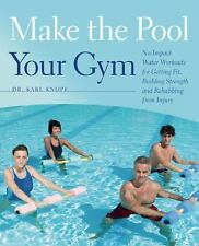 Make the Pool Your Gym : No-Impact Water Workouts for Getting Fit, Building...