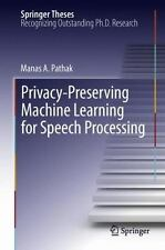 Privacy-Preserving Machine Learning for Speech Processing by Manas A. Pathak...