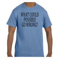 Funny Humor Tshirt What Could Possibly Go Wrong?