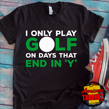 I Only Play Golf On Days That End In Y T-Shirt, Funny Golfing Shirt, M56