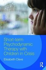 SHORT-TERM PSYCHODYNAMIC THERAPY WITH CHILDREN IN CRISIS - CLEVE, ELISABETH - NE