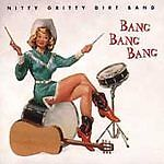 Nitty grittty dirt band bang bang bang cd