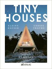 TINY HOUSES Kleine Häuser, grosse Träume • Tiny Houses auf der ganzen Welt / NEU