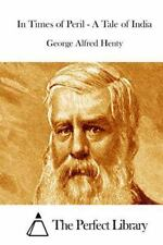 In Times of Peril - a Tale of India by George Alfred Henty (2015, Paperback)