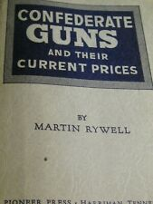Martin Rywell CONFEDERATE GUNS AND THEIR CURRENT PRICES  1952