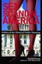 Sex Scandal America: Politics & The Ritual of Public Shaming by David  S Rosen