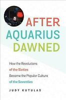 After Aquarius Dawned : How the Revolutions of the Sixties Became the Popular...