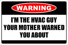 "*Aluminum* Warning I'm The Hvac Guy 8""x12"" Metal Novelty Sign  NS 199"