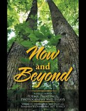 Now and Beyond: A Collection of Poems, Paintings, Photographs and Essays