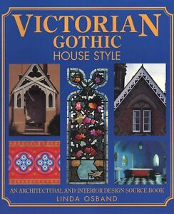 Victorian Gothic House Style: An Architectural and Interior Design Source Book