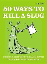 50 Ways to Kill a Slug by Sarah Ford (Hardback, 2012)