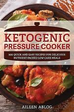 The Ketogenic Pressure Cooker : 150 Quick and Easy Recipes for Delicious...