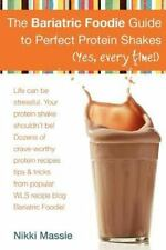 The Bariatric Foodie Guide to Perfect Protein Shakes (Volume 1) by Massie, Ms N