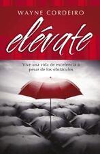 Elevate : Vive una Vida de Excelencia a Pesar de los Obstaculos by Wayne...