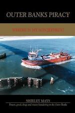 Outer Banks Piracy : Where Is My Son Jeffrey? by Shirley Mays (2004, Paperback)