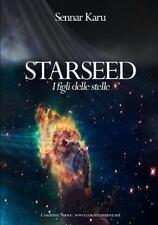 Starseed. I Figli Delle Stelle by Sennar Karu (2013, Paperback)