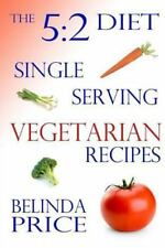 The 5:2 Diet: Single-Serving Vegetarian Recipes by Belinda Price (2013,...