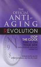 The Official Anti-Aging Revolution: Stop the Clock, Time is on Your Side for a Y