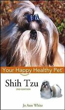 NEW - Shih Tzu: Your Happy Healthy Pet by White, Jo Ann