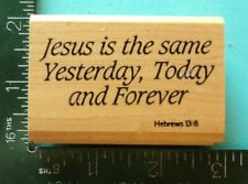 Jesus Is The Same Yesterday Today And Forever Rubber Stamp by Embossing Arts