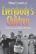 Everybody's Children : Child Care as a Public Problem by William T., Jr....