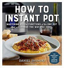 NEW BOOK  How to Instant Pot  Mastering the 7 Functions of the Only Pot You Need