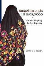Amazigh Arts in Morocco : Women Shaping Berber Identity by Cynthia Becker...