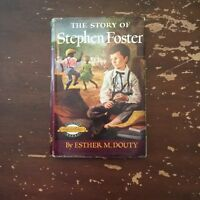 1954 The Story Of Stephen Foster by Esther M Douty Hardcover with Dust Jacket