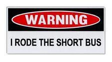 Funny Warning Bumper Sticker - I Rode Short Bus - Practical Jokes, Gags, Pranks