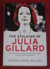THE STALKING OF JULIA GILLARD ~ Kerry-Anne Walsh