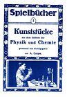 Kunststücke aus dem Gebiete der Physik und Chemie um 1910 Experimente Reprint