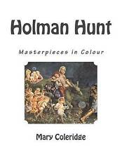 NEW Holman Hunt: Masterpieces in Colour by Mary E. Coleridge