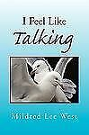I Feel Like Talking by Mildred Lee West (2009, Paperback)