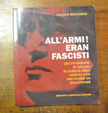 LIBRO ALL' ARMI ERAN FASCISTI MESTURINI camice nere ALBERTELLI EDITORE SUBALPINA