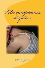 Feliz Cumpleanos, Te Quiero by Eduardo Garcia (2013, Paperback)