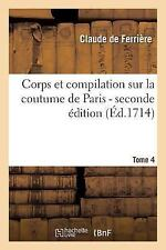 Corps et Compilation Sur la Coutume de Paris 2de Edition Tome 4 by De...
