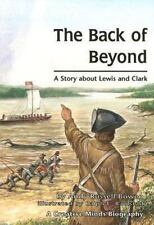 The Back of Beyond: A Story about Lewis and Clark (Creative Minds Biography) (Cr