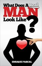 What Does A Real MAN Look Like?: What Every Man And Woman Need To Know About Tr