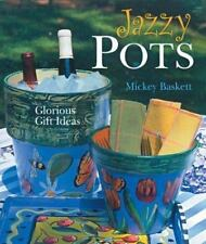 Jazzy Pots : Glorious Gift Ideas by Mickey Baskett (2004, Hardcover)