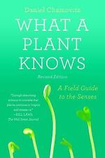 What a Plant Knows: A Field Guide to the Senses: Updated and Expanded Edition (P