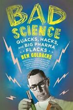 Bad Science : Quacks, Hacks, and Big Pharma Flacks by Ben Goldacre