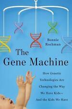 The Gene Machine: How Genetic Technologies Changing Way We Have Kids by Rochman